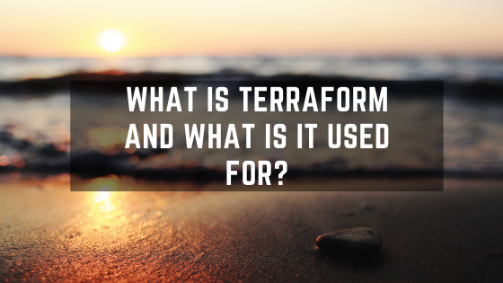 What is Terraform and What is it Used For