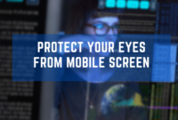 Useful Tips on How to Protect Your Eyes from Mobile Screen